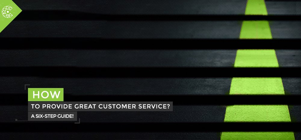 How to Provide Great Customer Service _A Six-Step Guide