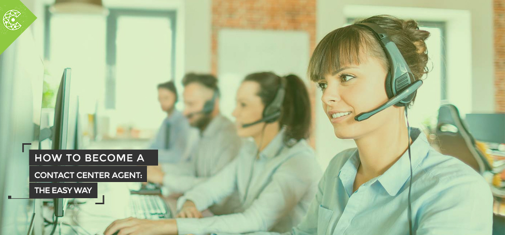 How to Become a Contact Center Agent The Easy Way