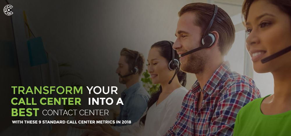 Transform-Your-Call-Center-into-a-Best-Contact-Center-with-These-9-Standard-Call-Center-Metrics-In-2018