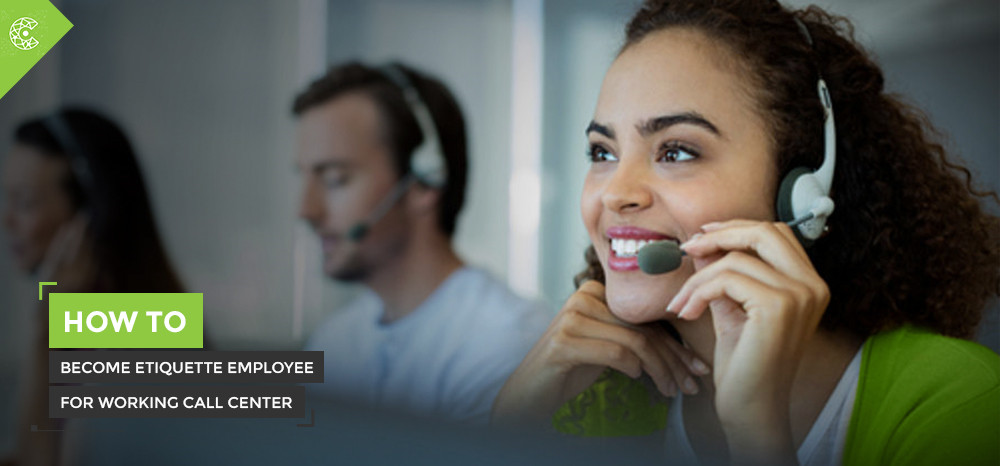 How to Become Etiquette Employee for Working Call Center